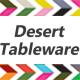 Desert tableware